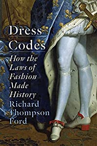 Dress Codes: How the Laws of Fashion Made History (English Edition)