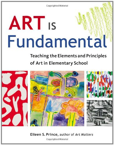 Download Art Is Fundamental: Teaching the Elements and Principles of Art in Elementary School 1569762163