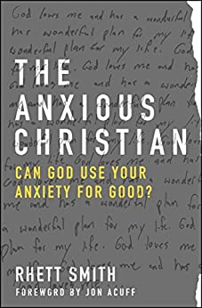 The Anxious Christian: Can God Use Your Anxiety for Good? by [Smith, Rhett]