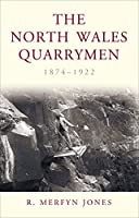 The North Wales Quarrymen, 1874-1922 (Studies in Welsh History)