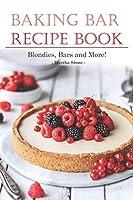 Baking Bar Recipe Book: Blondies, Bars and More!