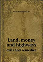 Land, Money and Highways Evils and Remedies