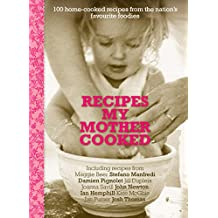 Recipes My Mother Cooked: 100 home cooked recipes from the nation's favourite foodies and personalities