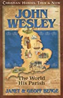 John Wesley: The World His Parish (Christian Heroes: Then and Now)