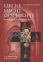 Kirche Macht Geschichte: Streifzuege durch Europas Vergangenheit