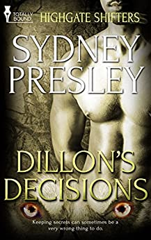 Dillon's Decisions (Highgate Shifters Book 3) by [Presley, Sydney]