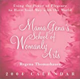 Mama Gena's School of Womanly Arts: Using the Power of Pleasure to Have Your Way with the World 2004 Calendar (Day-To-Day)