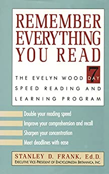 Remember Everything You Read: The Evelyn Wood 7 Day Speed Reading and Learning Program by [Frank, Dr Stanley D.]
