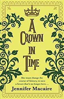 A Crown in Time: She must rewrite history, or be erased from Time forever... (The Tempus U Time Travel series) by [Macaire, Jennifer]