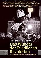 Das Wunder Der Friedlichen Revolution: Prominente Stimmen Zum Herbst 1989