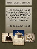 U.S. Supreme Court Transcript of Record A. L. Lusthaus, Petitioner, V. Commissioner of Internal Revenue.