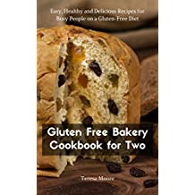 Gluten Free Bakery Cookbook for Two:  Easy, Healthy and Delicious Recipes for Busy People on a Gluten-Free Diet (Healthy Food 95)