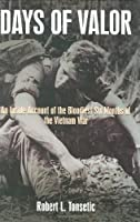 Days of Valor: An Inside Account of the Bloodiet Six Months of the Vietnam War