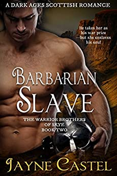 Barbarian Slave: A Dark Ages Scottish Romance (The Warrior Brothers of Skye Book 2) by [Castel, Jayne]