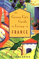 The Grown-Up's Guide to Living in France