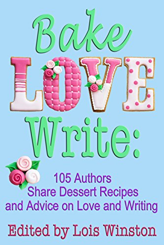 Download Bake, Love, Write: 105 Authors Share Dessert Recipes and Advice on Love and Writing (English Edition) B00NO2DPTY