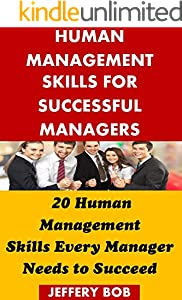 HUMAN MANAGEMENT SKILLS FOR SUCCESSFUL MANAGERS: 20 Human Management Skills Every Manager Needs to Succeed (English Edition)