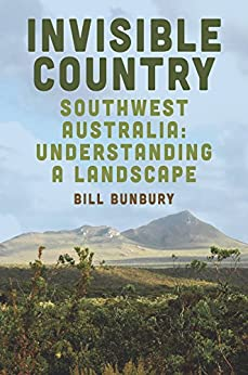 Invisible Country: Southwest Australia: Understanding a Landscape by [Bunbury, Bill]