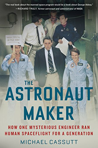 Astronaut Maker: How One Mysterious Engineer Ran Human Spaceflight for a Generation