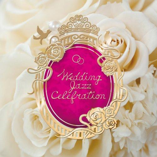 Wedding Jazz Celebration -結婚式をオシャレに飾るBGM-