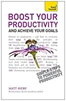Boost Your Productivity and Achieve Your Goals: A Teach Yourself Guide