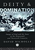 Deity and Domination: Images of God and the State in the 19th and 20th Centuries (Deity and Domination, Vol 1)