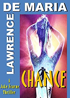 CHANCE: A Jake Scarne Action Thriller (JAKE SCARNE THRILLERS Book 7) by [De Maria, Lawrence]