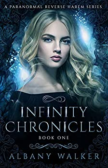 Infinity Chronicles Book One: A Paranormal Reverse Harem Series by [Walker, Albany]
