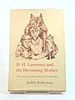 D.H. Lawrence and the Devouring Mother: The Search for a Patriarchal Ideal of Leadership