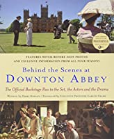 Behind the Scenes at Downton Abbey: The Official Backstage Pass to the Set, the Actors and the Drama by Emma Rowley(2013-10-29)