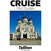 Cruise Port Guide - Tallinn Estonia: Tallinn On Your Own (Cruise Port Guides - The Baltic)