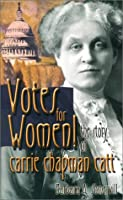 Votes for Women!: The Story of Carrie Chapman Catt (Feminist Voices)