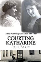 Courting Katharine: Love Letters Sent a Century Ago: 1919-1922