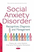 Social Anxiety Disorder: Recognition, Diagnosis and Management (Mental Disorders, Disabilities and Treatments)