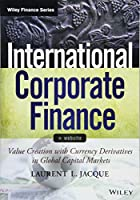 International Corporate Finance, + Website: Value Creation with Currency Derivatives in Global Capital Markets (Wiley Finance)