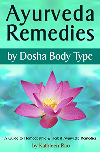 Download Ayurveda Remedies: ( by Dosha Body Type ) ~ A Guide to Homeopathic & Herbal Ayurvedic Remedies (English Edition) B00OLII4E6