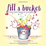 Fill a Bucket: A Guide to Daily Happiness for Young Children 画像