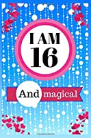 I Am 16 and Magical: Unicorn Journal for Girls Lined Journal for Women and Happy Birthday Notebook/diary for 16-year-old Teen Girls Best Birthday Gift for Girls for Drawing Writing and Doodling