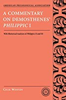 A Commentary On Demosthenes' Philippic I: With Rhetorical Analyses of Philippics II and III (American Philological Association Texts and Commentaries) (American Philological Association Classical Resources Series)