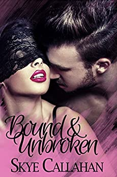 Bound and Unbroken (Out of Bounds Book 1) by [Callahan, Skye]