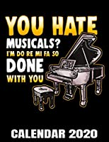 You Hate Musicals? I'm Do Re Mi Fa So Done With You Calendar 2020: Pianist - Piano Player Calendar - Appointment Planner And Organizer Journal Notebook - Weekly - Monthly - Yearly
