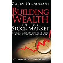 Building Wealth in the Stock Market: A Proven Investment Plan for Finding the Best Stocks and Managing Risk