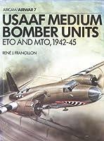 USAAF Medium Bomber Units: ETO and MTO 1942-45 (Airwar)