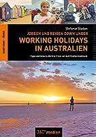 Working Holidays in Australien: Jobben und Reisen Down Under: Tipps und Infos zu Work & Travel auf dem Fuenften Kontinent