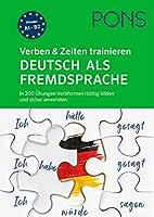 PONS Verben & Zeiten trainieren Deutsch als Fremdsprache: In 200 Uebungen Verbformen richtig bilden und sicher anwenden.