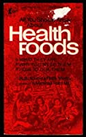 All You Should Know About Health Foods