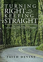 Turning Right and Keeping Straight: How God's Love Mercy and Amazing Grace Continues to Manifest [並行輸入品]