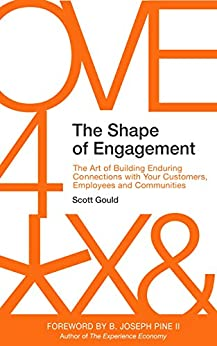 The Shape of Engagement: The Art of Building Enduring Connections with Your Customers, Employees and Communities by [Gould, Scott]