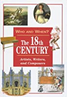 The 18th Century: Artists, Writers, and Composers (Who and When, V. 3)