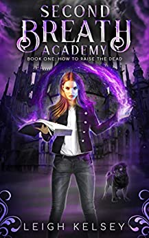 Second Breath Academy 1: How To Raise The Dead (A Reverse Harem Necromancer Academy) by [Kelsey, Leigh]